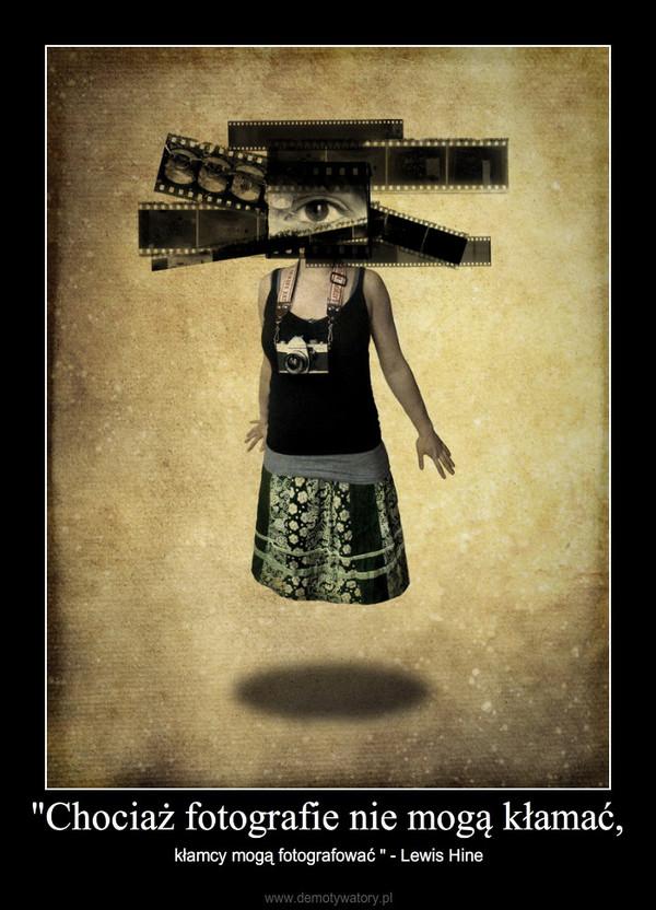 """""""Chociaż fotografie nie mogą kłamać, – kłamcy mogą fotografować """" - Lewis Hine"""