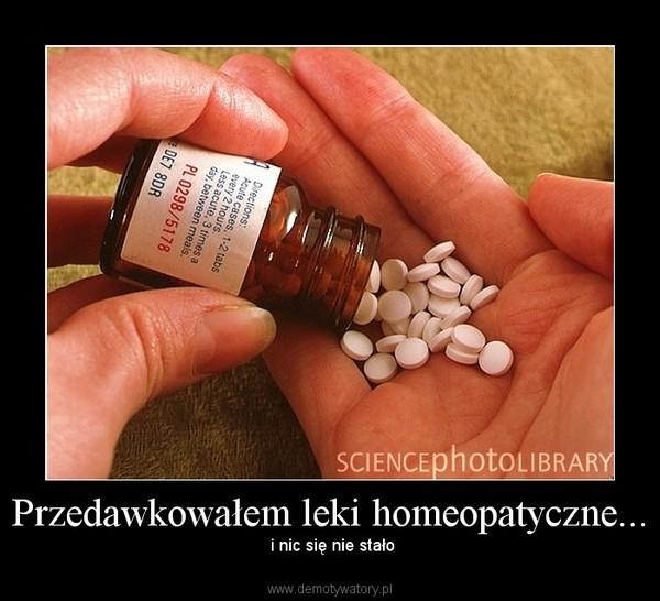 Przedawkowałem leki homeopatyczne... – i nic się nie stało