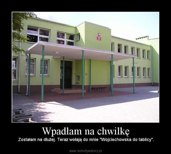 """Wpadłam na chwilkę – Zostałam na dłużej. Teraz wołają do mnie """"Wojciechowska do tablicy""""."""
