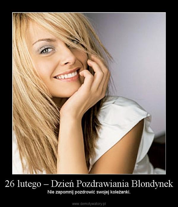 26 lutego – Dzień Pozdrawiania Blondynek – Nie zapomnij pozdrowić swojej koleżanki.