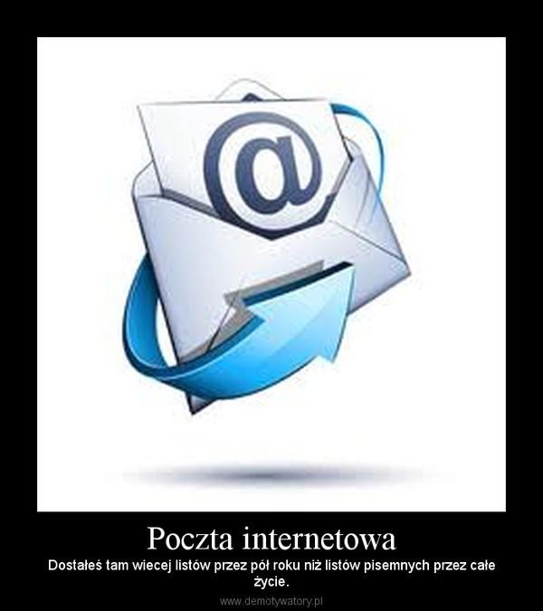 Poczta internetowa – Dostałeś tam wiecej listów przez pół roku niż listów pisemnych przez całeżycie.
