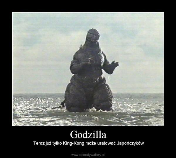 Godzilla – Teraz już tylko King-Kong może uratować Japończyków