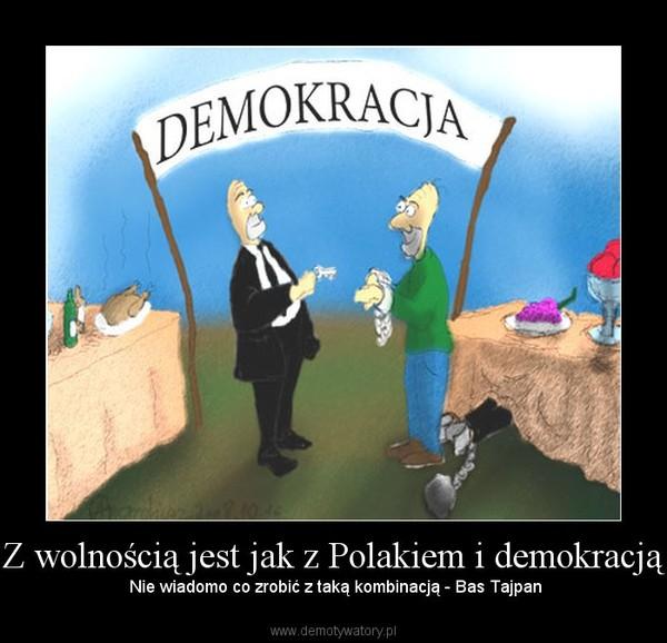 Z wolnością jest jak z Polakiem i demokracją – Nie wiadomo co zrobić z taką kombinacją - Bas Tajpan