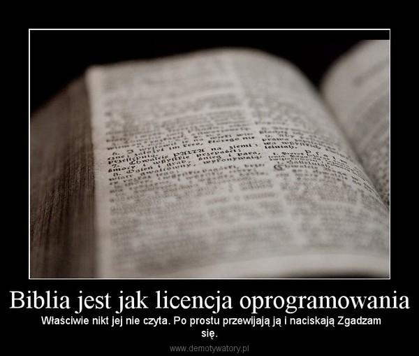 Biblia jest jak licencja oprogramowania – Właściwie nikt jej nie czyta. Po prostu przewijają ją i naciskają Zgadzamsię.