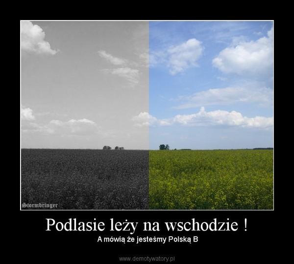 Podlasie leży na wschodzie ! – A mówią że jesteśmy Polską B