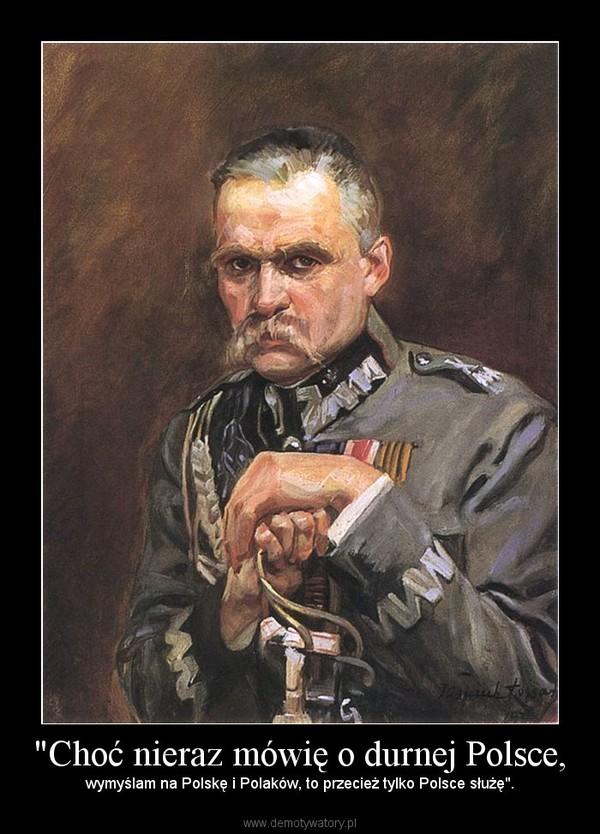 """""""Choć nieraz mówię o durnej Polsce, – wymyślam na Polskę i Polaków, to przecież tylko Polsce służę""""."""
