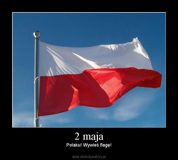 2 maja – Polaku! Wywieś flagę!