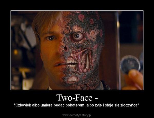 """Two-Face - – """"Człowiek albo umiera będąc bohaterem, albo żyje i staje się złoczyńcą"""""""
