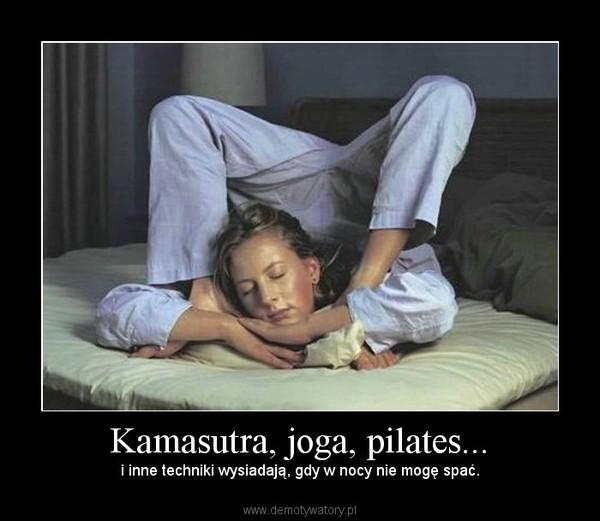 Kamasutra, joga, pilates... – i inne techniki wysiadają, gdy w nocy nie mogę spać.