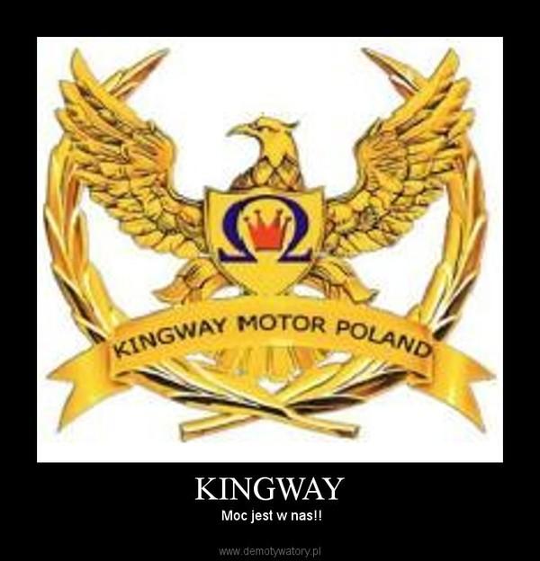KINGWAY – Moc jest w nas!!