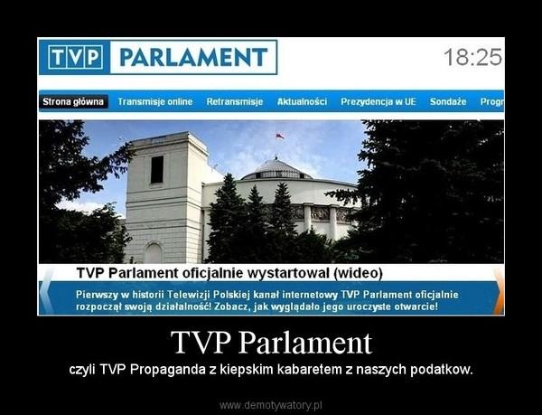 TVP Parlament – czyli TVP Propaganda z kiepskim kabaretem z naszych podatkow.