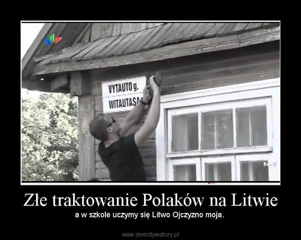 Złe Traktowanie Polaków Na Litwie Demotywatorypl