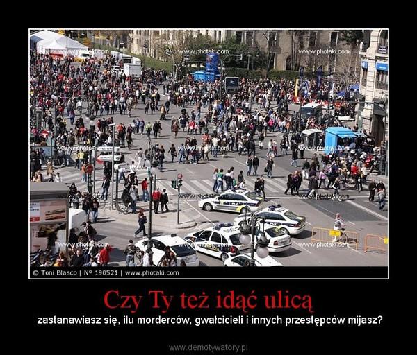 Czy Ty też idąć ulicą – zastanawiasz się, ilu morderców, gwałcicieli i innych przestępców mijasz?