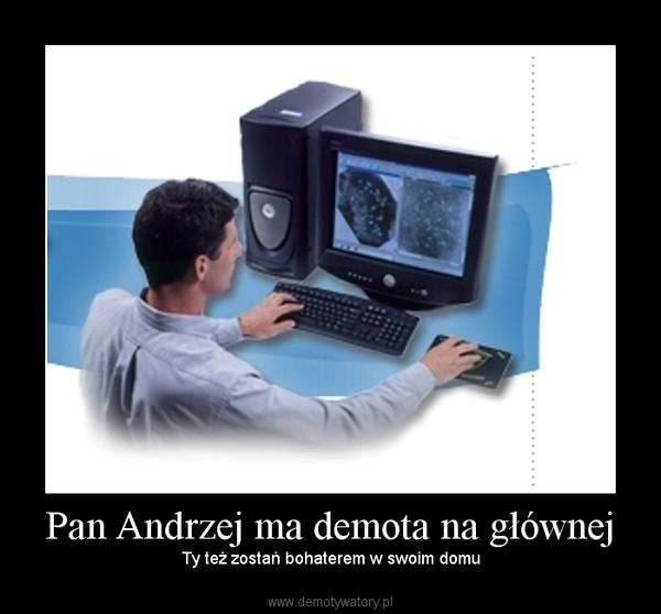 Pan Andrzej ma demota na głównej – Ty też zostań bohaterem w swoim domu