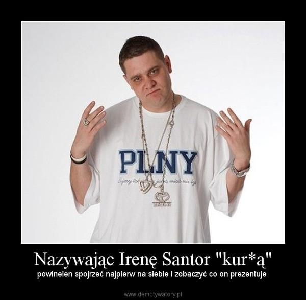 """Nazywając Irenę Santor """"kur*ą"""" – powineien spojrzeć najpierw na siebie i zobaczyć co on prezentuje"""