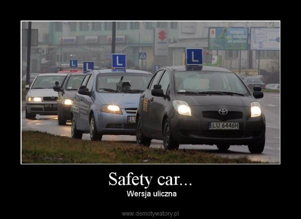 Safety car... – Wersja uliczna