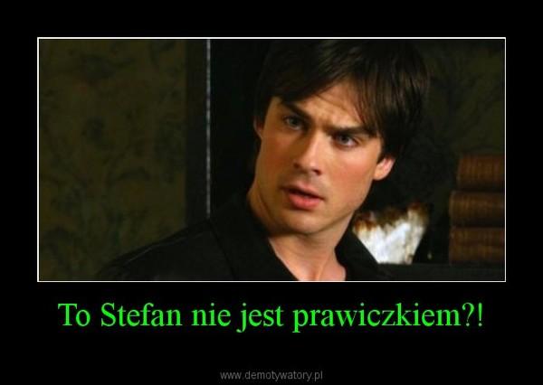 To Stefan nie jest prawiczkiem?! –