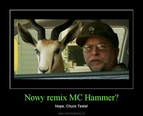 Nowy remix MC Hammer? – Nope, Chuck Testa!