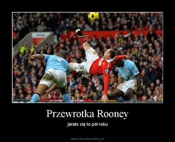 Przewrotka Rooney – jarało cię to pół roku