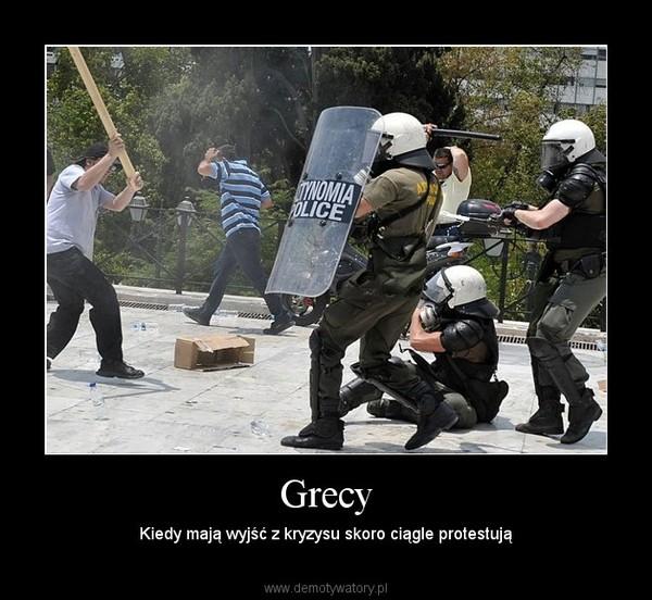 Grecy – Kiedy mają wyjść z kryzysu skoro ciągle protestują