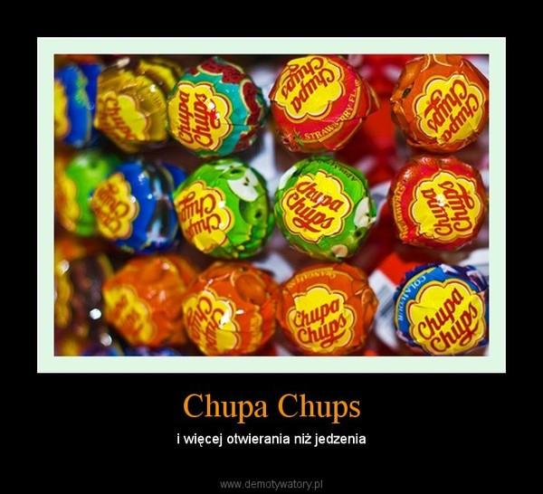 Chupa Chups – i więcej otwierania niż jedzenia