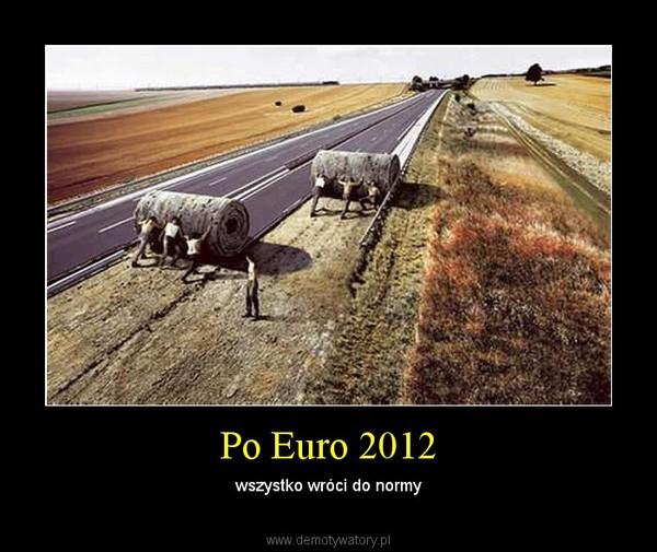 Po Euro 2012 – wszystko wróci do normy