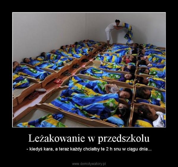 Leżakowanie w przedszkolu – - kiedyś kara, a teraz każdy chciałby te 2 h snu w ciągu dnia...