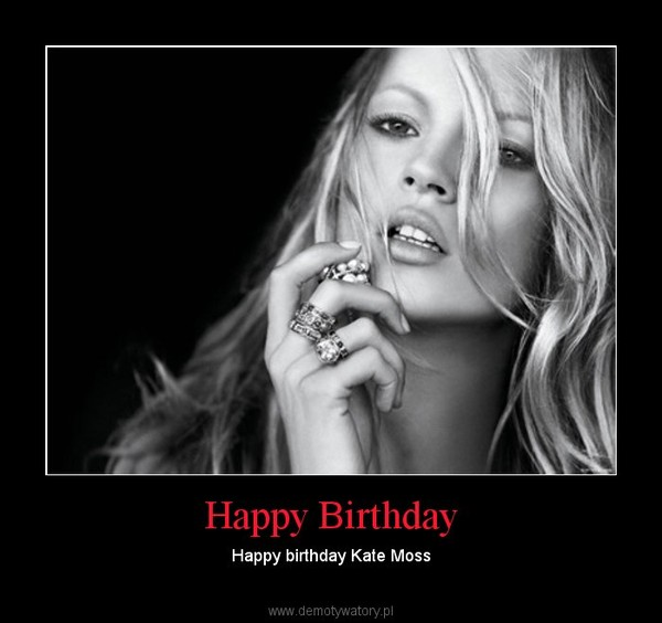 Happy Birthday – Happy birthday Kate Moss