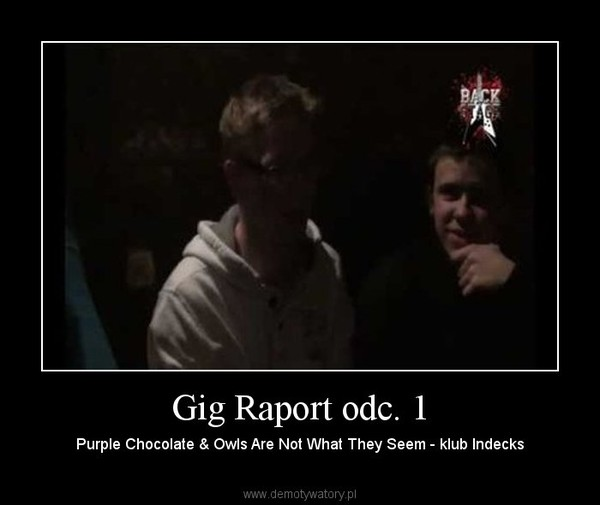 Gig Raport odc. 1 – Purple Chocolate & Owls Are Not What They Seem - klub Indecks