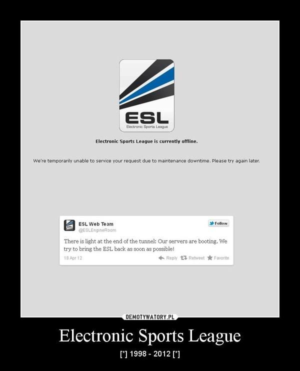 Electronic Sports League – [*] 1998 - 2012 [*]