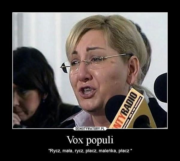"""Vox populi – """"Rycz, mała, rycz, płacz, maleńka, płacz """""""
