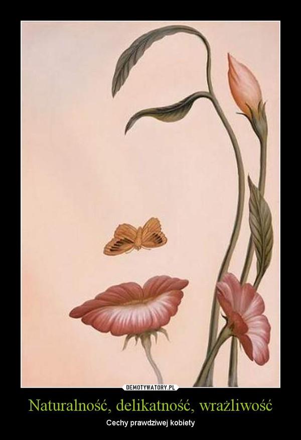 Naturalność, delikatność, wrażliwość – Cechy prawdziwej kobiety