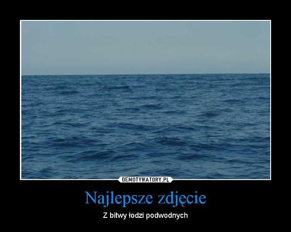 Najlepsze zdjęcie – Z bitwy łodzi podwodnych