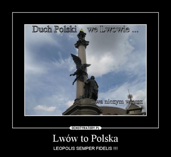 Lwów to Polska – LEOPOLIS SEMPER FIDELIS !!!