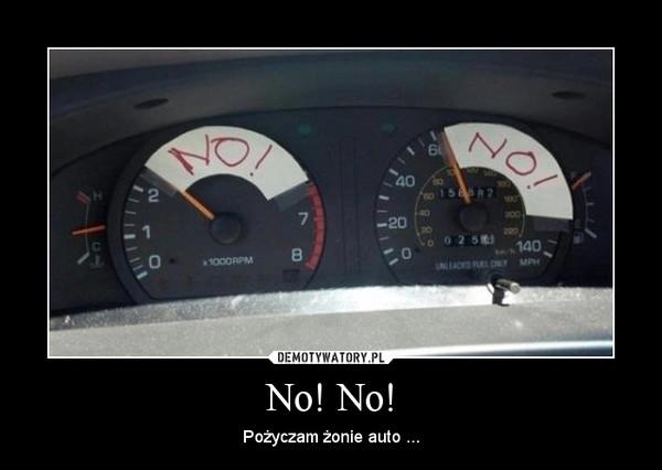 No! No! – Pożyczam żonie auto ...