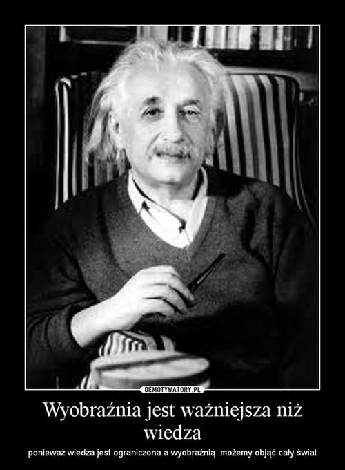 Wyobraźnia jest ważniejsza niż wiedza