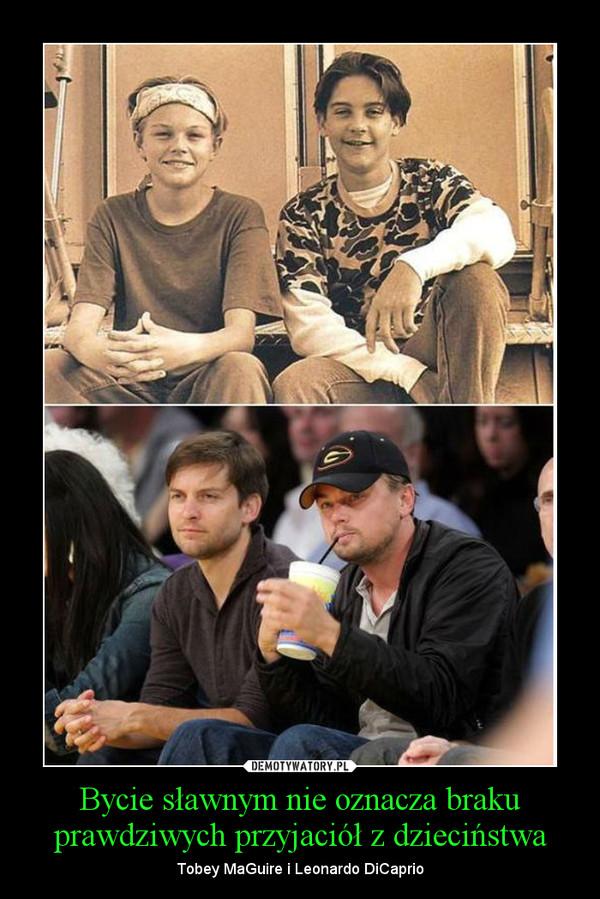 Bycie sławnym nie oznacza braku prawdziwych przyjaciół z dzieciństwa – Tobey MaGuire i Leonardo DiCaprio