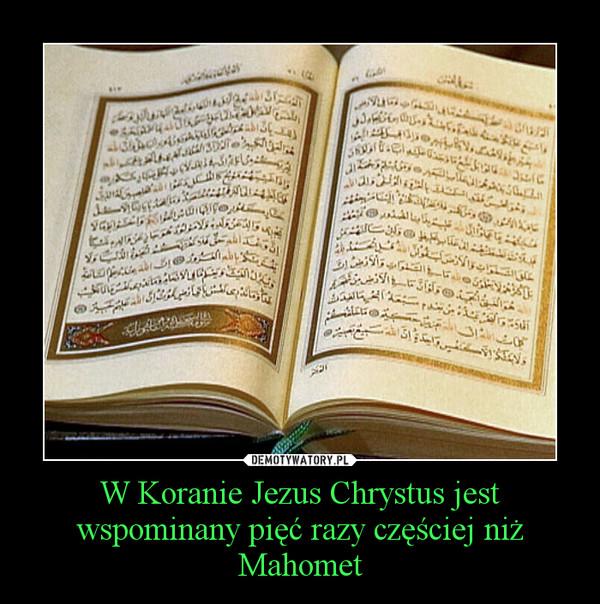 W Koranie Jezus Chrystus jest wspominany pięć razy częściej niż Mahomet –