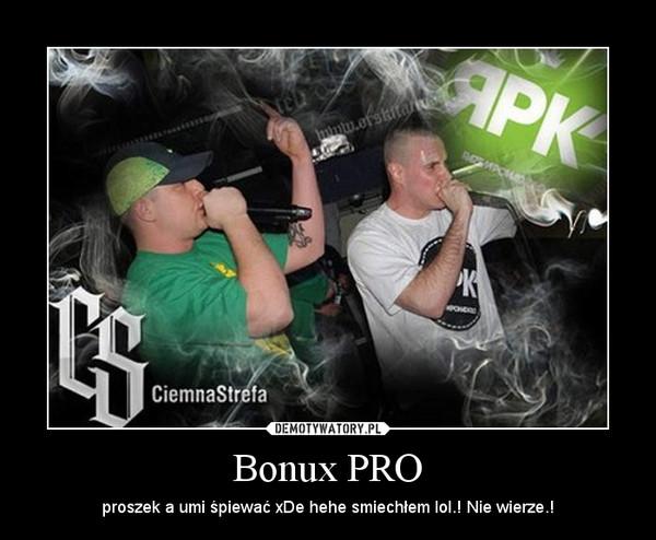 Bonux PRO – proszek a umi śpiewać xDe hehe smiechłem lol.! Nie wierze.!