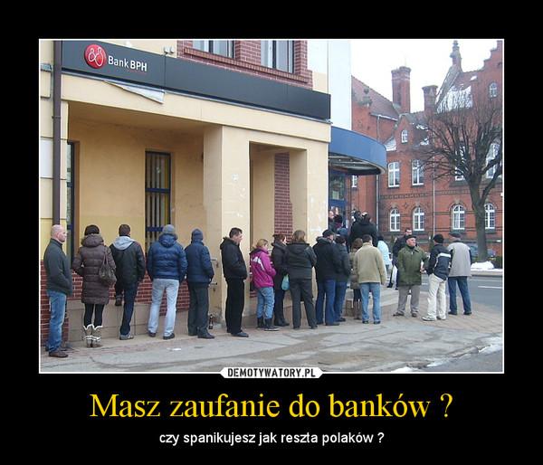 Masz zaufanie do banków ? – czy spanikujesz jak reszta polaków ?