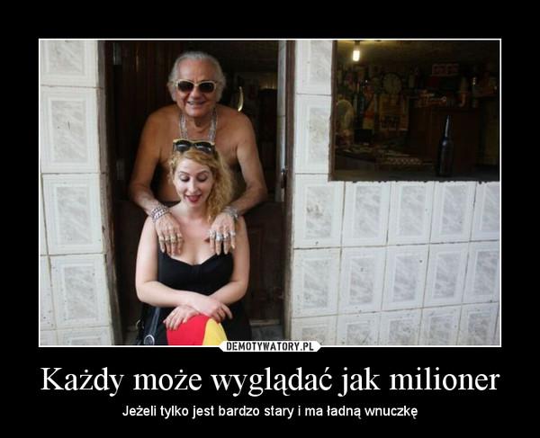Każdy może wyglądać jak milioner – Jeżeli tylko jest bardzo stary i ma ładną wnuczkę