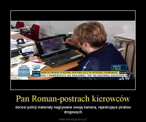 Pan Roman-postrach kierowców – donosi policji materiały nagrywane swoją kamerą, rejestrujące piratów drogowych