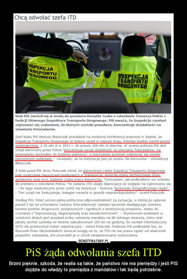 PiS żąda odwołania szefa ITD – Brzmi pięknie, szkoda, że realia są takie, że państwo nie ma pieniędzy i jeśli PiS dojdzie do władzy to pieniądza z mandatów i tak będą potrzebne.