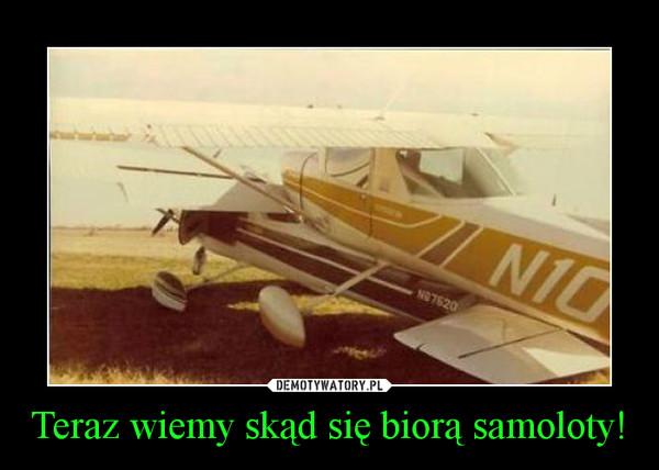 Teraz wiemy skąd się biorą samoloty! –