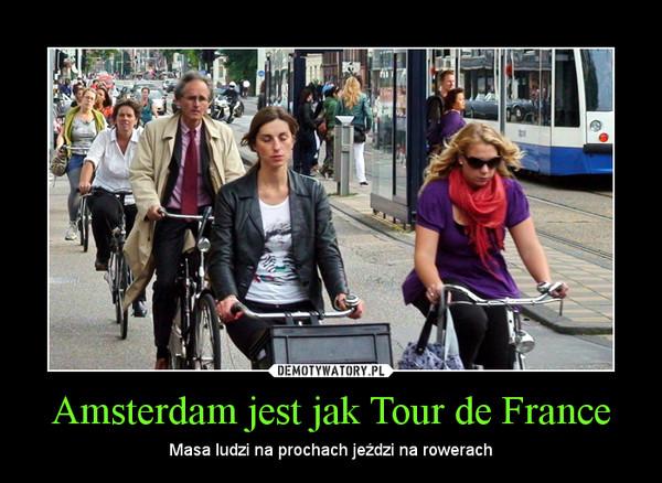 Amsterdam jest jak Tour de France – Masa ludzi na prochach jeździ na rowerach