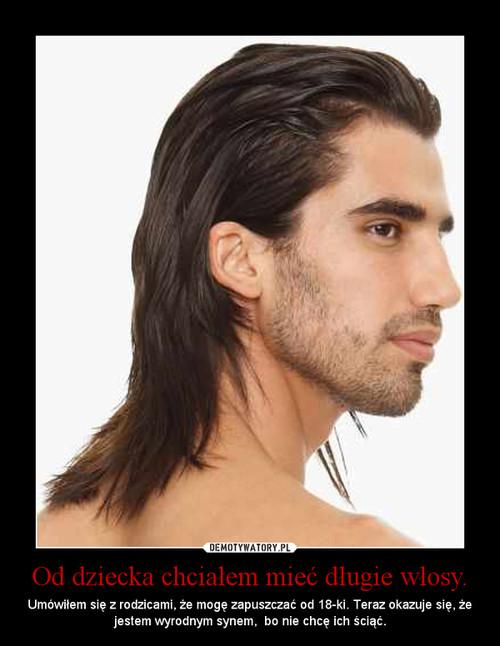 Od dziecka chciałem mieć długie włosy.