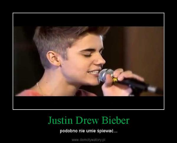 Justin Drew Bieber – podobno nie umie śpiewać...