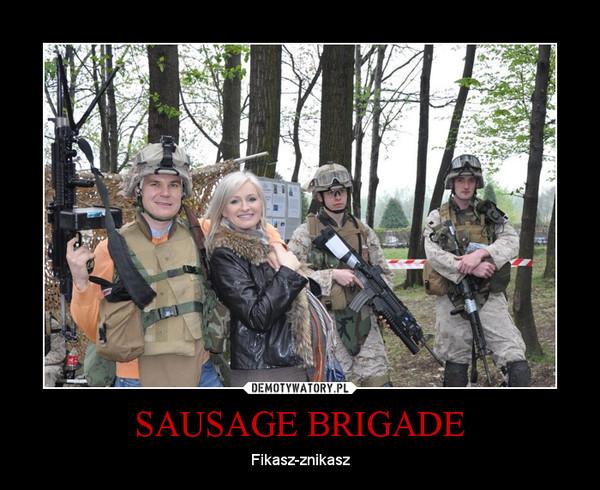 SAUSAGE BRIGADE – Fikasz-znikasz