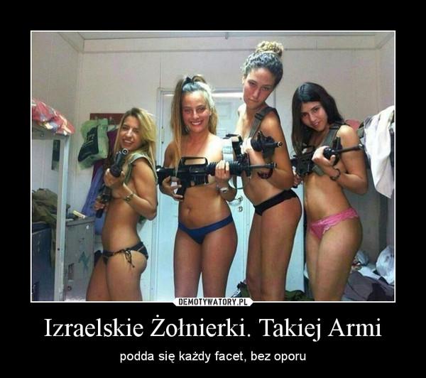 Izraelskie Żołnierki. Takiej Armi – podda się każdy facet, bez oporu