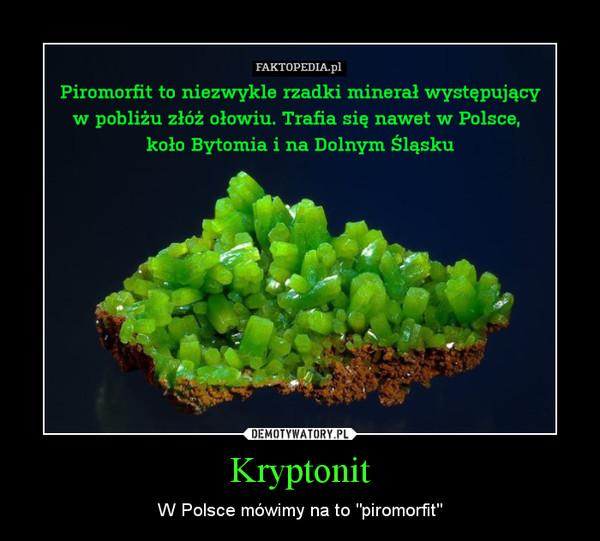 """Kryptonit – W Polsce mówimy na to """"piromorfit"""""""